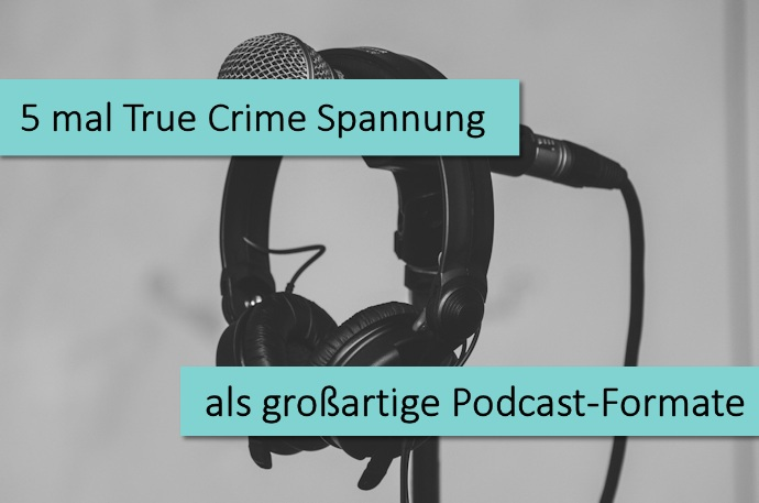 5 mal True Crime Spannung als großartige Podcasts
