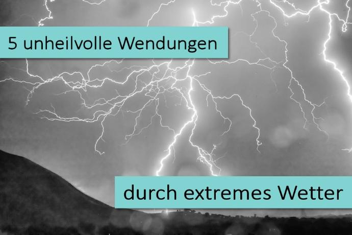 5 unheilvolle Wendungen durch extremes Wetter