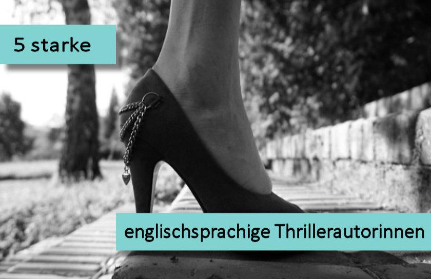 5 starke englischsprachige Thrillerautorinnen