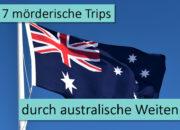 7 mörderische Trips durch australische Weiten