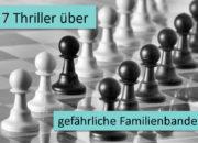 7 Thriller über gefährliche Familienbande